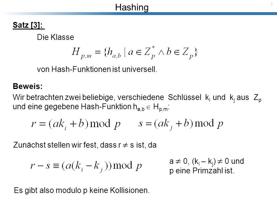 Satz [3]: Die Klasse. von Hash-Funktionen ist universell. Beweis: Wir betrachten zwei beliebige, verschiedene Schlüssel ki und kj aus Zp.